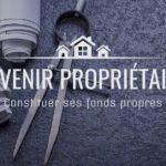 Devenir propriétaire - Constituer ses fonds propres immobilier